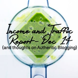 Food Blog Traffic & Income Report, Dec 2014 + Notes on Authentic Blogging