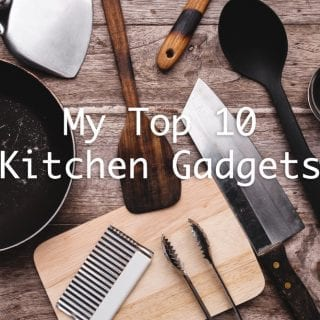 My Top Ten Must-Have Kitchen Gadgets