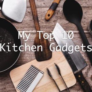 My Top Ten Must-Have Kitchen Gadgets